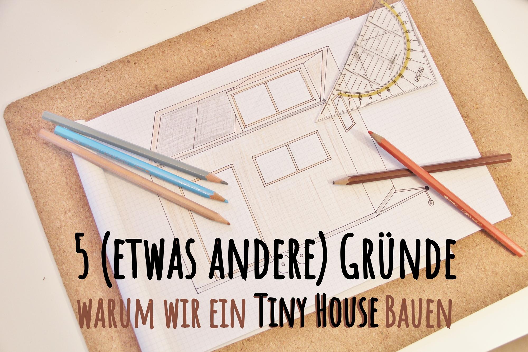 5 etwas andere Gründe, warum wir ein Tiny House bauen wollen ...